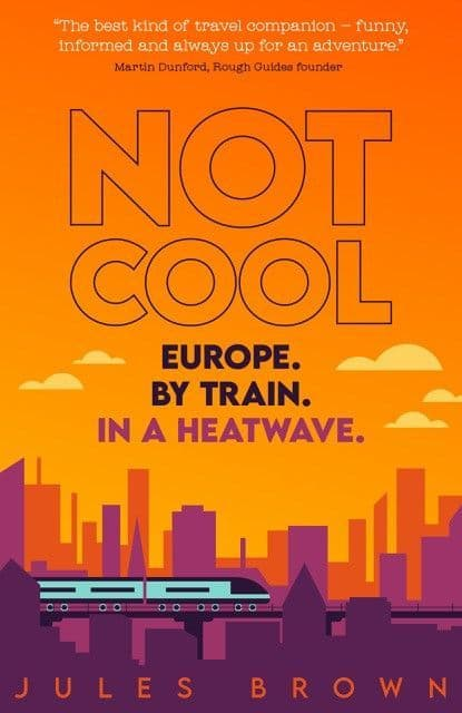 Not Cool: Europe by Train<br> in a Heatwave.